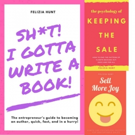 Sh*t, I Gotta Write a Book; The Psychology of Keeping the Sale; Sell More Joy - by Felizia Hunt