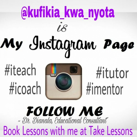 Follow me on IG @kufikia_kwa_nyota and Come Back Often to Book Lessons with me.  For your Academic Success, Dr. Dianala