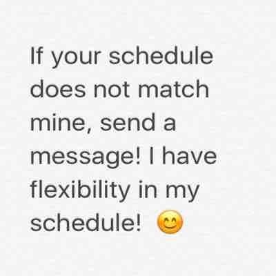 If your schedule does not match mine, let me know! I have flexibility in my schedule!!