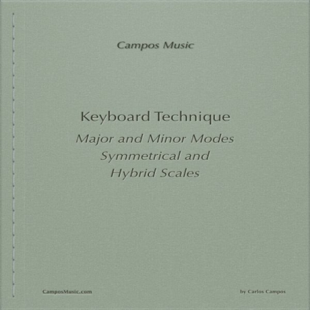 Keyboard Technique. Major and Minor Modes. Symmetrical and Hybrid Scales (Carlos Campos)