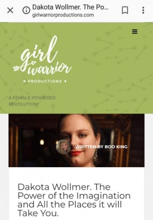 "I was featured by Girl Warrior Productions in an article called ""Dakota Wollmer. The Imagination and All the Places it will Take You."""