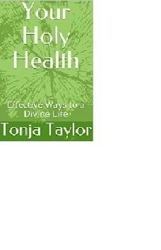 Your Holy Health by Tonja K. Taylor teaches many easy, economical ways that have been proven to improve health and energy.